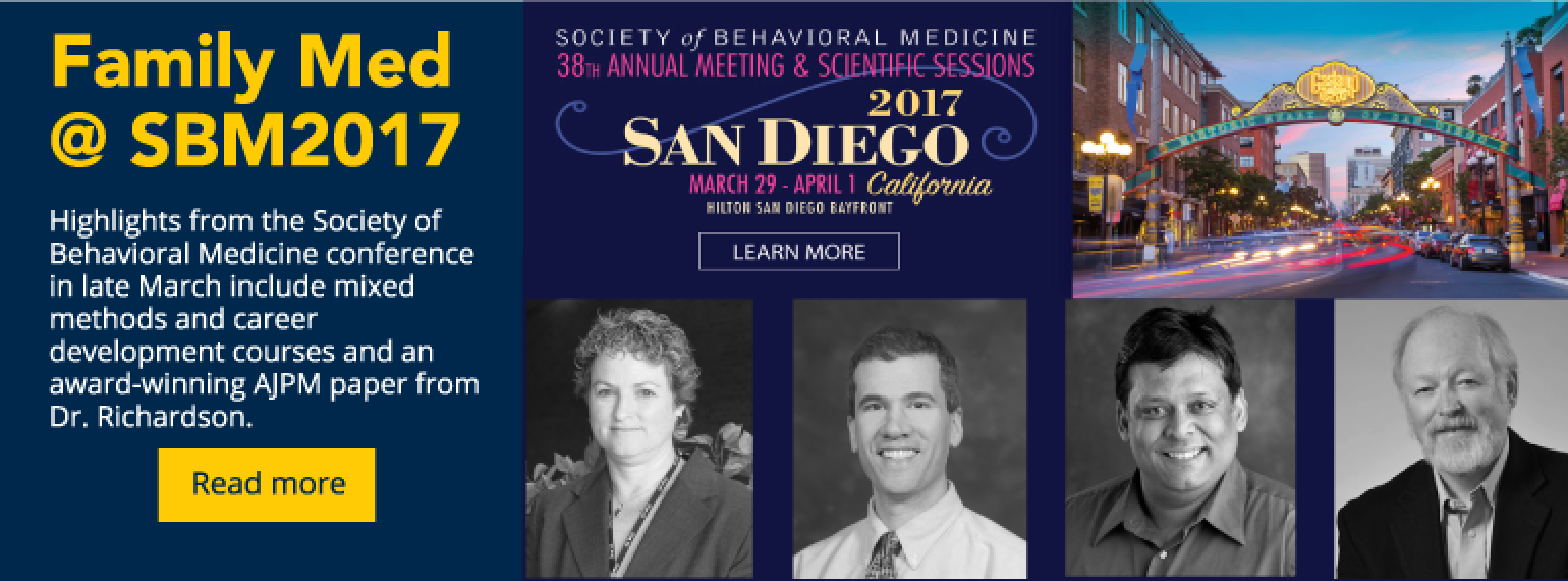 Family med @SBM Highlights from the Society of Behavioral Medicine conference in late March include mixed methods and career development courses and an award-winning AJPM paper from Dr. Richardson.