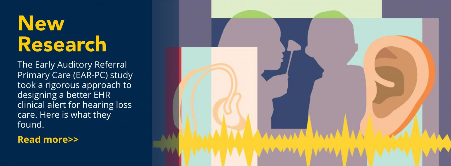 New Research The Early Auditory Referral Primary Care (EAR-PC) study took a rigorous approach to designing a better EHR clinical alert for hearing loss care. Here is what they found