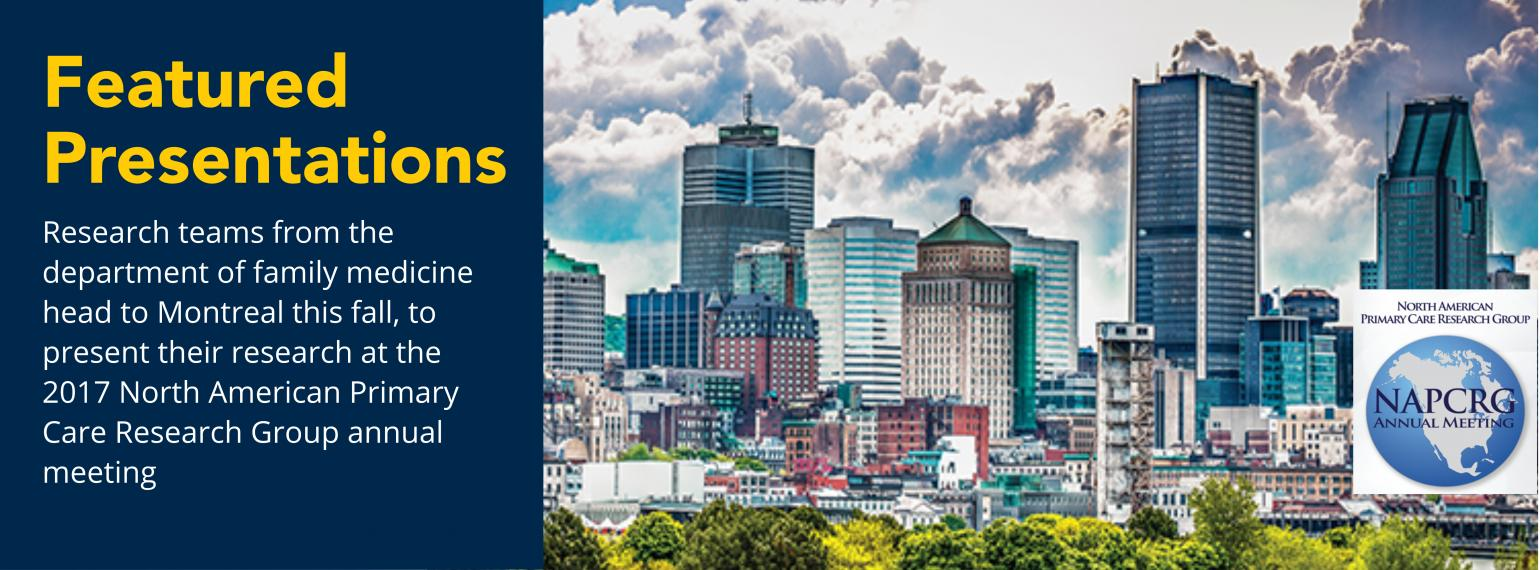 Featured Presentations Research teams from the department of family medicine head to Montreal this fall, to present their research at the 2017 North American Primary Care Research Group annual meeting