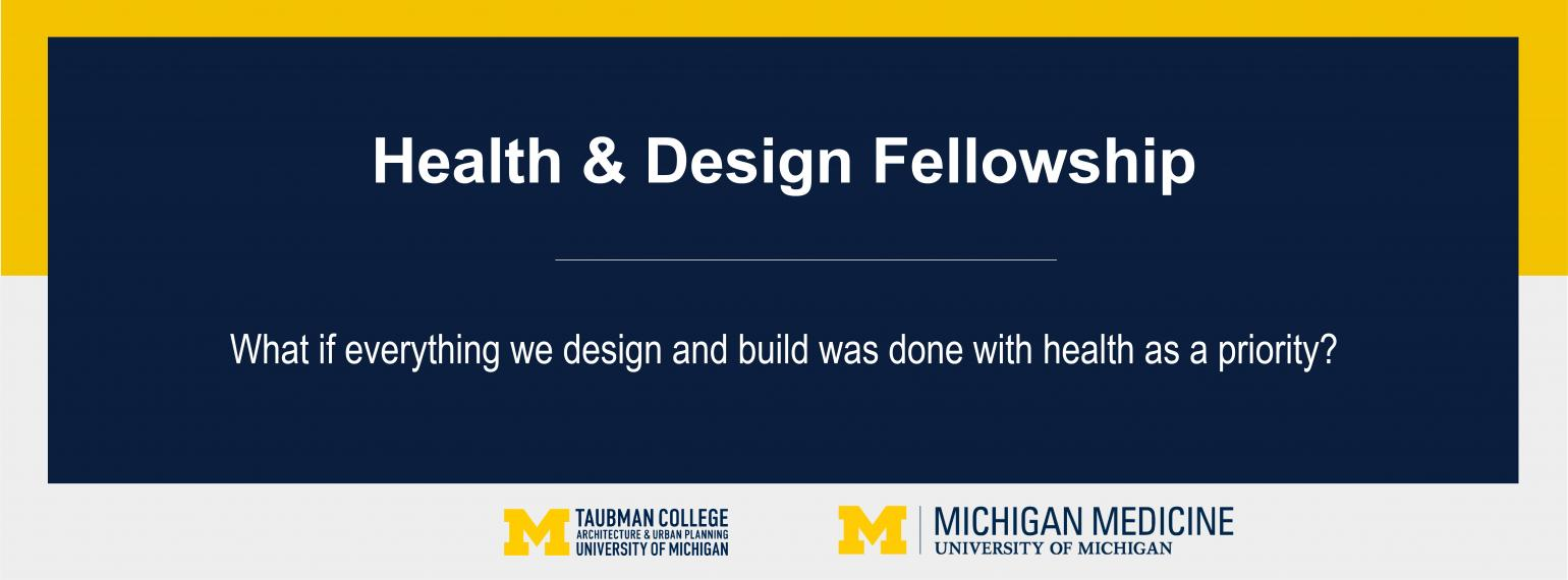 University of Michigan Taubman College of Architecture & Urban Planning and Michigan Medicine Health & Design Fellowship: What if everything we design and build was done with health as a priority?