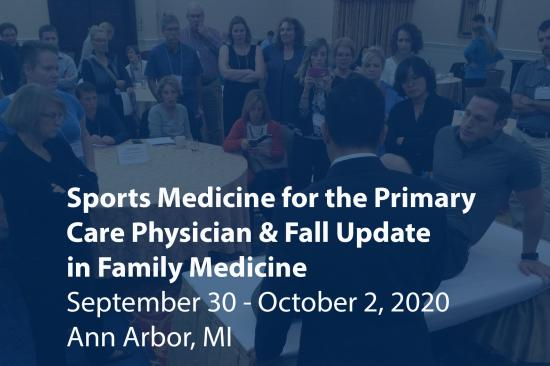 Sports Medicine for the Primary  Care Physician & Fall Update  in Family Medicine September 30 - October 2, 2020 Ann Arbor, MI