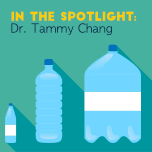 "image of water bottles with text ""In the spotlight: Dr. Tammy Chang"""