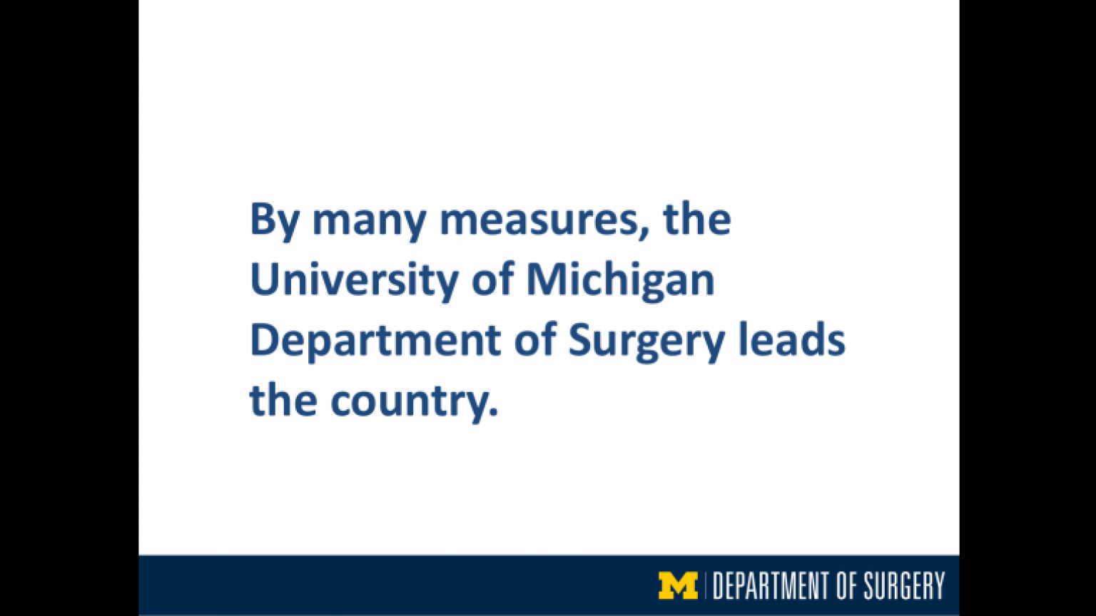 """""""By many measures, the University of Michigan Department of Surgery leads the country""""- second slide of """"This Is What We Stand For"""" presentation"""