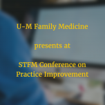 U-M Family Medicine   presents at   STFM Conference on Practice Improvement