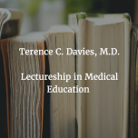 Terence C. Davies, M.D. Lectureship in Medical Education